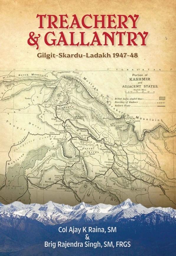 Treachery & Gallantry: Gilgit-Skardu-Ladakh 1947-4…