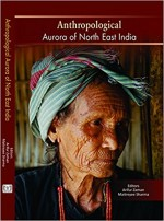 Anthropological aurora of North East India