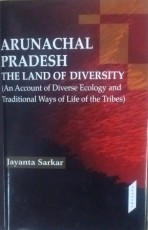 Arunachal Pradesh: The Land of Diversity (An Accou…