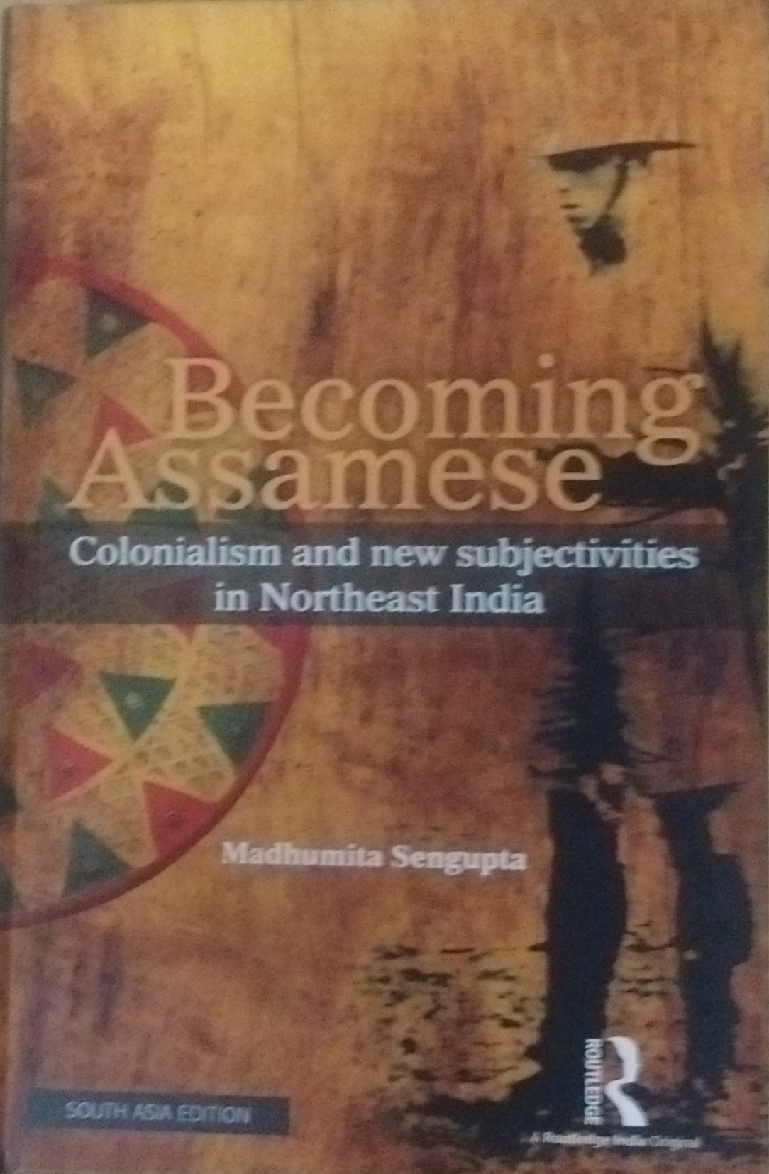 Becoming Assamese: Colonialism and New Subjectivit…