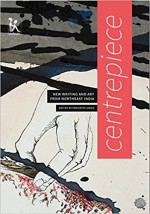 Centrepiece: New Writing and Art from Northeast In…