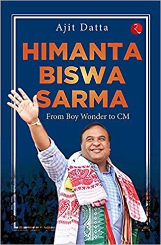 Himanta Biswa Sarma: From Boy Wonder to CM