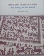 Immigrant Tribes of Tripura: Bhil, Orang, Munda, S…