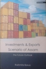 Investments and Exports Scenario of Assam: The Fut…