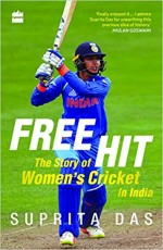 Free Hit: The Story of Women's Cricket in India