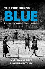 The Fire Burns Blue: A History of Women's Cricket …