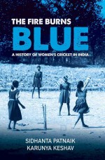 The Fire Burns Blue A History of Women Cricket in …