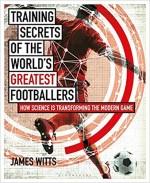 Training Secrets of the World's Greatest Footballe…