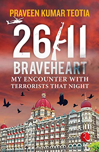 26/11 BRAVEHEART: My Encounter with Terrorists Tha…