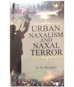 Urban Naxalism And Naxal Terror