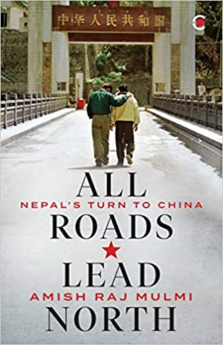 All Roads Lead North: Nepal's Turn to China (Hardb…