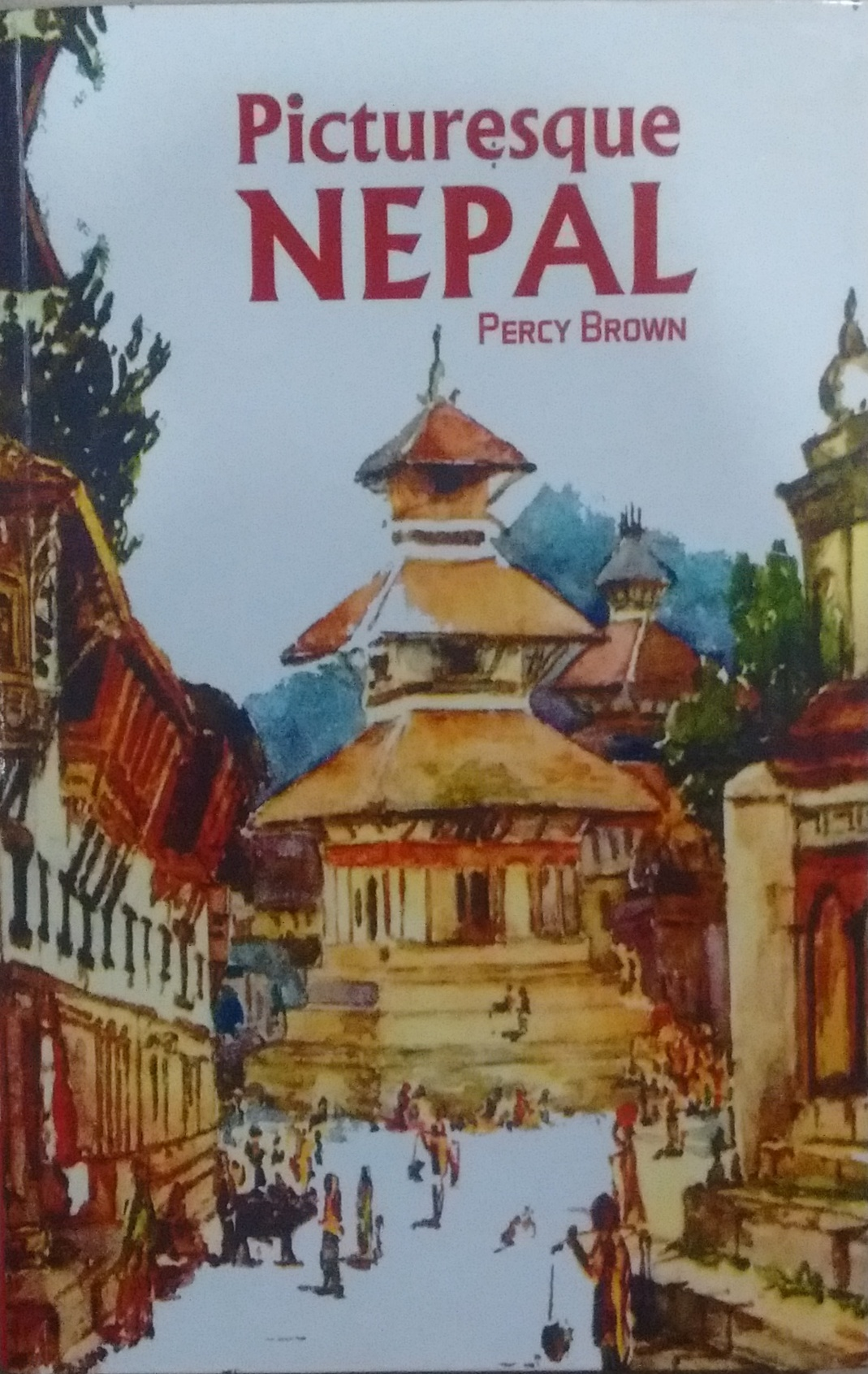 Picturesque Nepal (Reprint Edition, first publishe…
