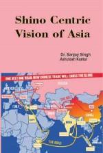 Shino Centric Vision of Asia