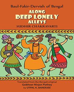 Along Deep Lonely Alleys: Baul-Fakir-Dervish Of Be…