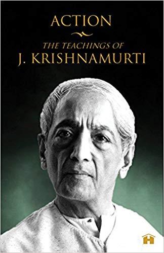 Action: The Teachings of J. Krishnamurti