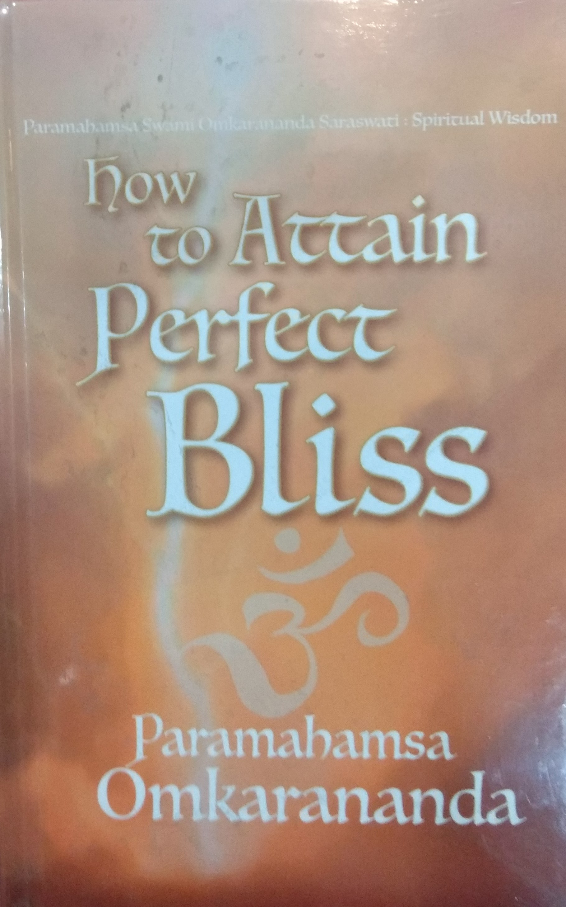 How to Attain Perfect Bliss (Paramahamsa Omkaranan…