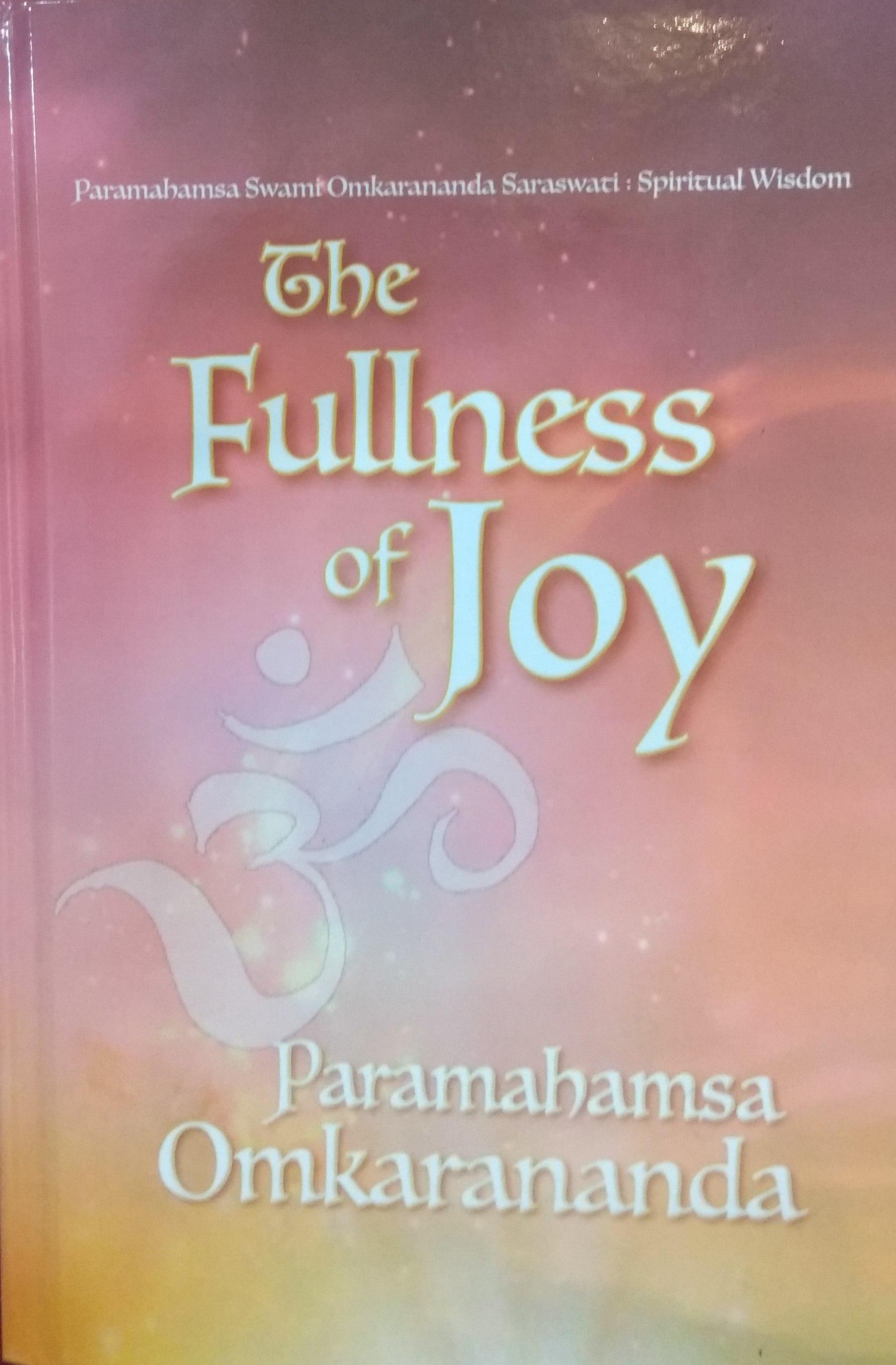 The Fullness of Joy (Paramahamsa Omkarananda Saras…